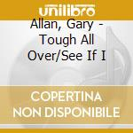 TOUGH ALL OVER / SEE IF I CARE cd musicale di Gary Allan