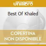 BEST OF KHALED cd musicale di Khaled