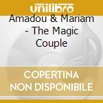 THE MAGIC COUPLE                          cd musicale di AMADOU & MARIAM