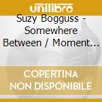 Suzy Bogguss - Somewhere Between / Moment Of Truth cd musicale di Suzy Bogguss