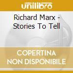 Marx, Richard - Stories To Tell cd musicale di Richard Marx