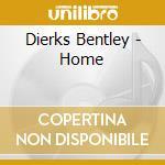 Dierks Bentley - Home cd musicale di Dierks Bentley