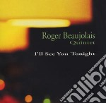 Roger Beaujolais Quintet - I'll See You Tonight cd musicale di Roger beaujolais quintet