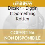 Diesler - Diggin It Something Rotten cd musicale di DIESLER