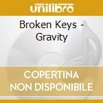 Broken Keys - Gravity cd musicale di BROKEN KEYS