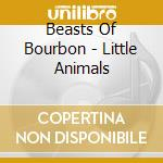 Little animals cd musicale di Beasts of bourbon the