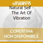 Natural Self - The Art Of Vibration cd musicale di Self Natural