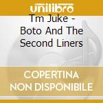 BOTO AND THE SECOND LINERS cd musicale di TM JUKE