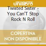 YOU CAN'T STOP ROCK & ROLL cd musicale di TWISTER SISTER