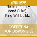Broken Family Band - King Will Build A Disco cd musicale di Broken family band