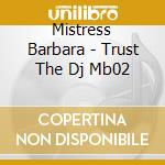 Mistress Barbara - Trust The Dj Mb02 cd musicale di Barbara Misstress