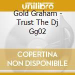 Gold Graham - Trust The Dj Gg02 cd musicale di GOLD GRAHAM