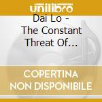 Dai Lo - The Constant Threat Of Accidental Death cd musicale