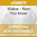 Walrus - Now You Know cd musicale
