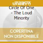 Circle Of One - The Loud Minority cd musicale di Circle of one