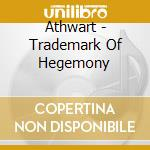 Athwart - Trademark Of Hegemony cd musicale di Athwart