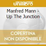 Manfred Mann - Up The Junction cd musicale di Mann Manfred