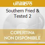 Various Artists - Southern Fried & Tested 2 cd musicale di Artisti Vari