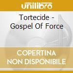 CD - TORTURECIDE - THE GOSPEL OF FORCE! cd musicale di TORTURECIDE