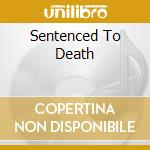 SENTENCED TO DEATH                        cd musicale di ABADDEN