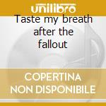Taste my breath after the fallout cd musicale di FIVE DAYS OF RAIN