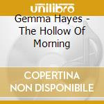Hollow of morning cd musicale di Gemma Hayes