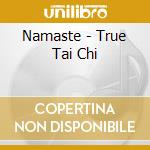 NAMASTE - TRUE TAI CHI cd musicale di MADDISON-KING-GOODALL