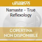 NAMASTE - TRUE REFLEXOLOGY cd musicale di TOWNSHEND/KING/GOODALL