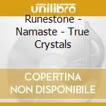 Runestone - Namaste - True Crystals cd musicale di RUNESTONE