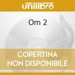 OM 2                                      cd musicale di GOODALL & AROSHANTI