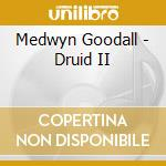 Goodall Medwyn - Druid Ii cd musicale di Medwyn Goodall