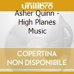 High planes music cd musicale di QUINN ASHER (ASHA)