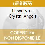 Llewellyn - Crystal Angels cd musicale di LLEWELLYN