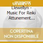 Llewellyn - Music For Reiki Attunement Vol. I cd musicale di LLEWELLYN