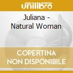 Juliana - Natural Woman cd musicale di JULIANA