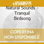 Natural Sounds - Tranquil Birdsong cd musicale di Sounds Natural