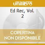 Ed Rec, Vol. 2 cd musicale di Artisti Vari