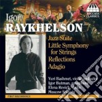 Igor Raykhelson - Jazz Suite, Little Symphony For Strings, Reflections, Adagio cd musicale di Igor Raykhelson