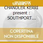 CHANDLER KERRI present : SOUTHPORT WEEKENDER VOL.6 cd musicale di ARTISTI VARI