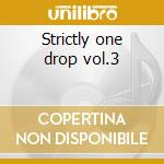 Strictly one drop vol.3 cd musicale di Artisti Vari