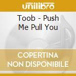 Push me, tool you cd musicale di Toob