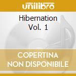 HIBERNATION VOL. 1                        cd musicale di Artisti Vari