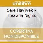 Sare Havlivek - Toscana Nights cd musicale di Havlicek Sare