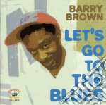 Barry Brown - Let's Go To The Blues cd musicale di Barry Brown