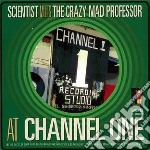 Scientist Meets The Crazy Mad Professor - At Channel 1 cd musicale di Scientist meets the