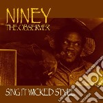 Niney The Observer - Sing It Wicked Style cd musicale di Niney the observer