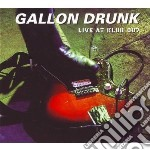 Gallon Drunk - Live At Klub 007 cd musicale di Drunk Gallon