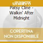 Patsy Cline - Walkin' After Midnight cd musicale di Patsy Cline
