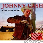 Ride this train cd musicale di Johnny Cash
