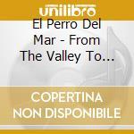 El Perro Del Mar - From The Valley To The Stars cd musicale di El perro del mar